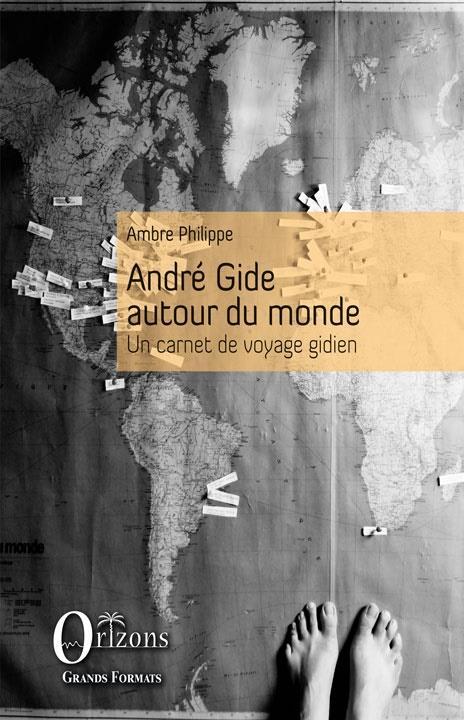ANDRE GIDE AUTOUR DU MONDE - UN CARNET DE VOYAGE GIDIEN