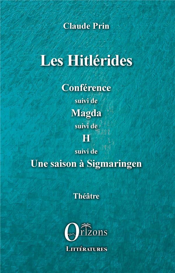 LES HITLERIDES - CONFERENCE SUIVI DE MAGDA SUIVI DE H SUIVI DE - UNE SAISON A SIGMARINGEN