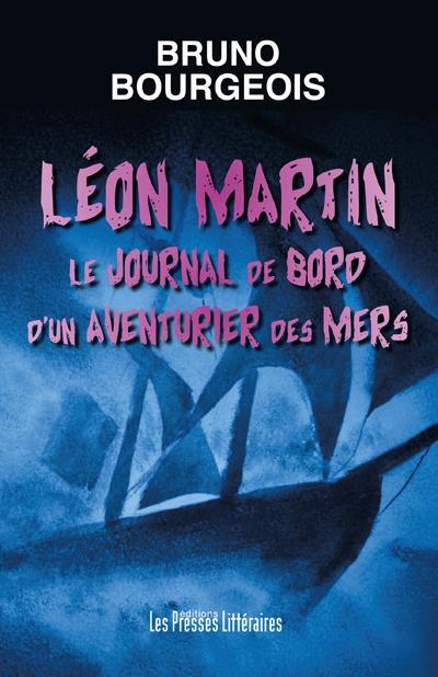 LEON MARTIN LE JOURNAL DE BORD D'UN AVENTURIER DES MERS
