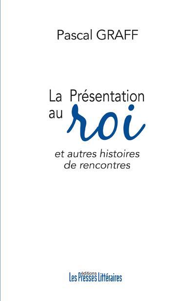 LA PRESENTATION AU ROI ET AUTRES HISTOIRES DE RENCONTRES