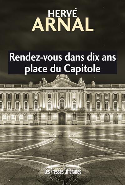 RENDEZ-VOUS DANS DIX ANS PLACE DU CAPITOLE