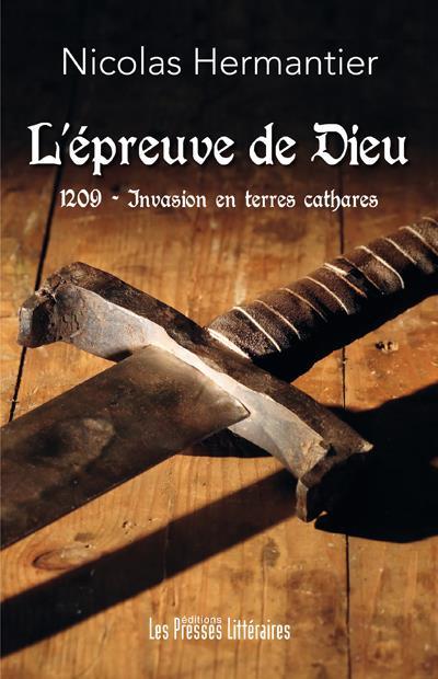 L'EPREUVE DE DIEU - 1209 - INVASION EN TERRES CATHARES