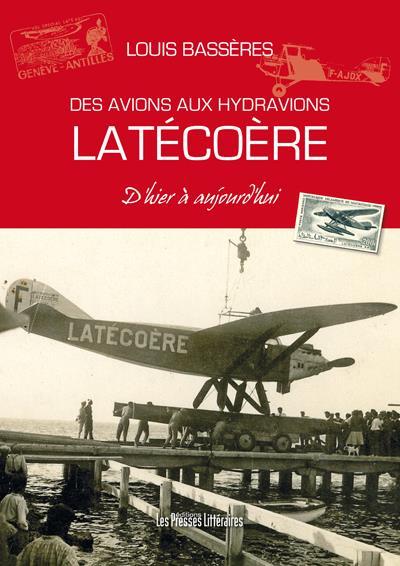 DES AVIONS AUX HYDRAVIONS LATECOERE D'HIER