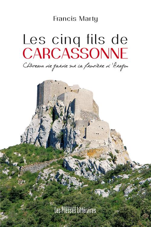 LES CINQ FILS DE CARCASSONNE - CHATEAUX DE GARDE SUR LA FRONTIERE D'ARAGON