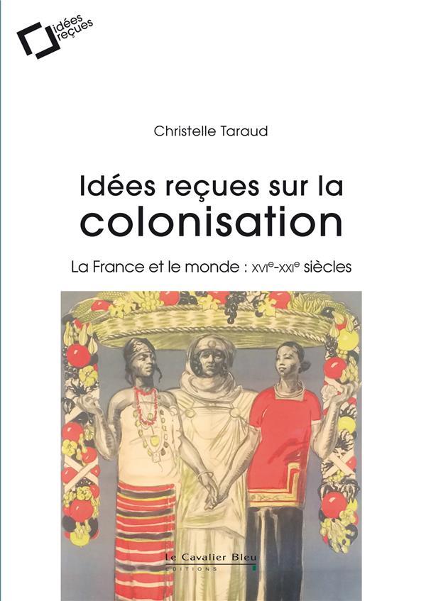 IDEES RECUES SUR LA COLONISATION FRANCAISE