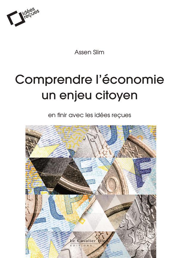 COMPRENDRE L'ECONOMIE, UN ENJEU CITOYEN - EN FINIR AVEC LES IDEES RECUES