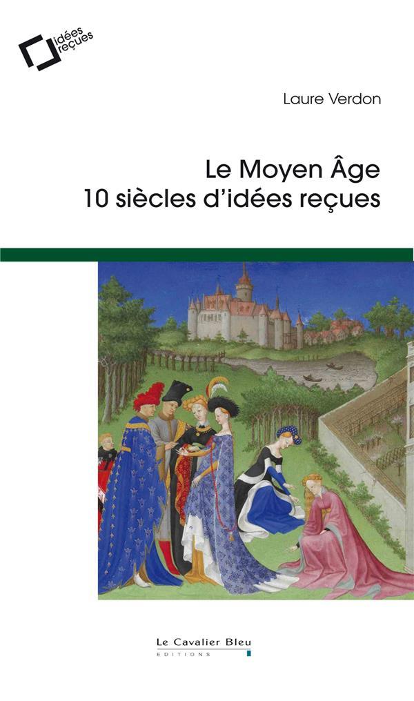 LE MOYEN AGE - 10 SIECLES D'IDEES RECUES