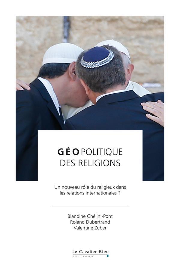GEOPOLITIQUE DES RELIGIONS - UN NOUVEAU ROLE DU RELIGIEUX DANS LES RELATIONS INTERNATIONALES ?