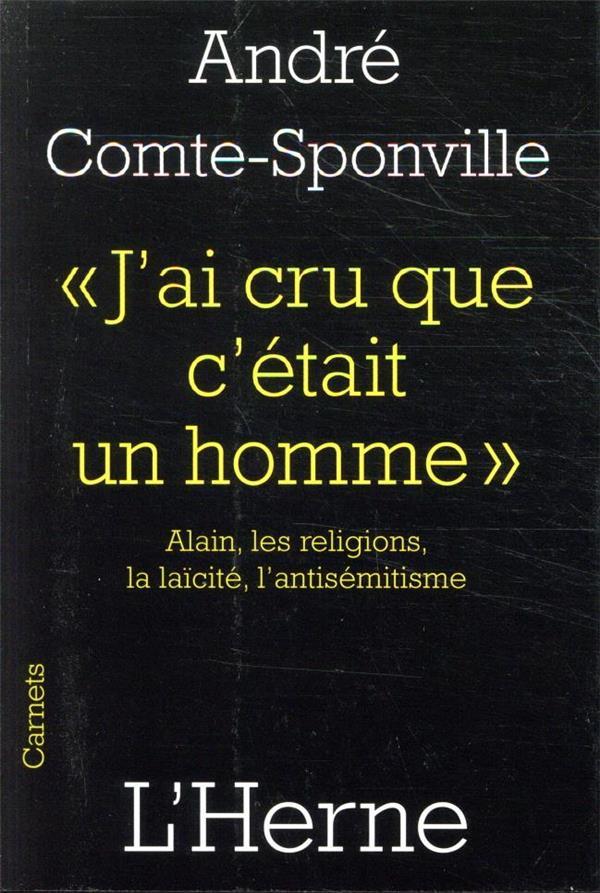J'AI CRU QUE C'ETAIT UN HOMME - ALAIN,LES RELIGIONS,LA LAICITE,L'ANTISEMITISME