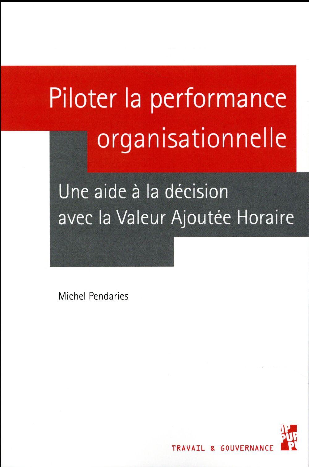 PILOTER LA PERFORMANCE ORGANISATIONNELLE - UNE AIDE A LA DECISION AVEC LA VALEUR AJOUTEE HORAIRE