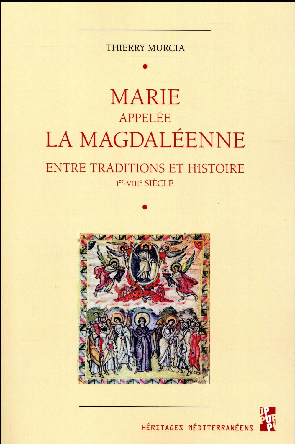 MARIE APPELEE LA MAGDALEENNE - ENTRE TRADITIONS ET HISTOIRE IER-VIIIE SIECLE