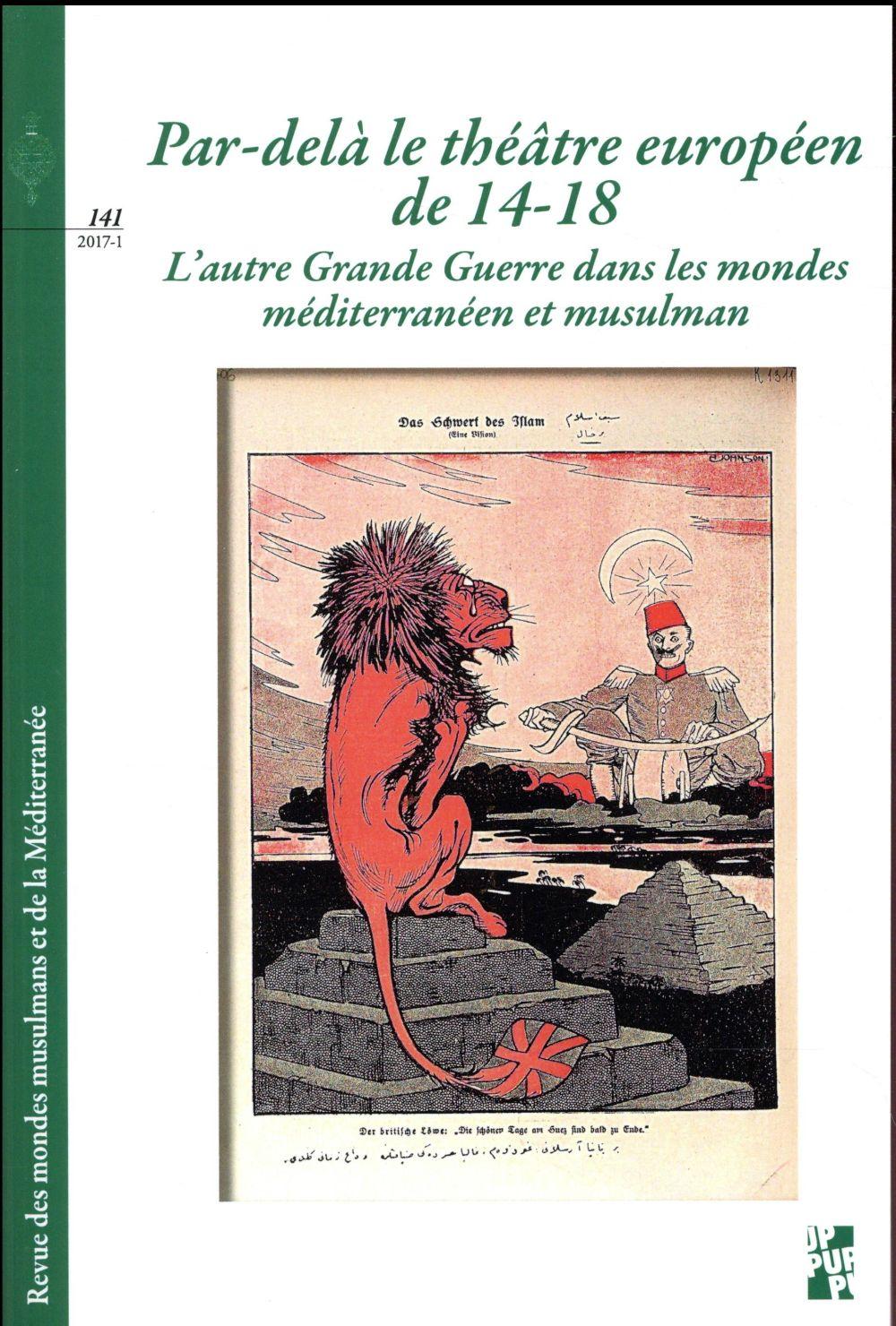 PAR-DELA LE THEATRE EUROPEEN DE 14-18 - L'AUTRE GRANDE GUERRE DANS LES MONDES MEDITERRANEEN ET MUSUL