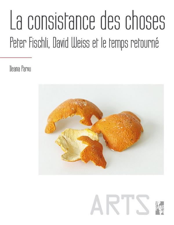 LA CONSISTANCE DES CHOSES - PETER FISCHLI, DAVID WEISS ET LE TEMPS RETOURNE