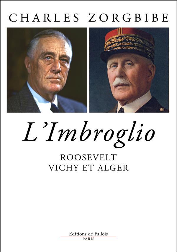 ROOSEVELT, VICHY ET ALGER - L'IMBROGLIO DU 8 NOVEMBRE 1942