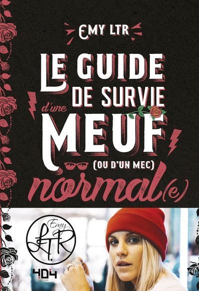 LE GUIDE DE SURVIE D'UNE MEUF (OU D'UN MEC) NORMAL(E)