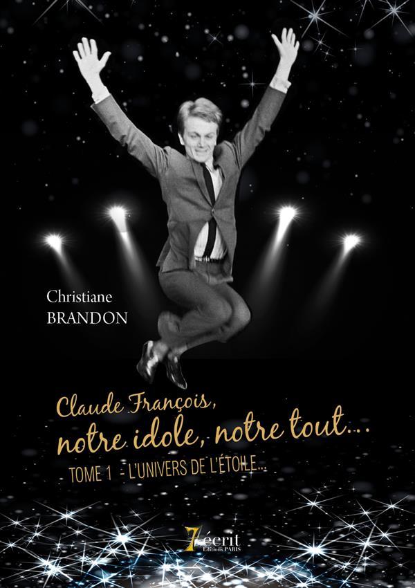CLAUDE FRANCOIS, NOTRE IDOLE, NOTRE TOUT  TOME 1 : L UNIVERS DE L ETOILE