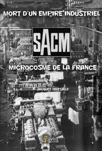 SACM MORT D UN EMPIRE INDUSTRIEL, MICROCOSME DE LA FRANCE