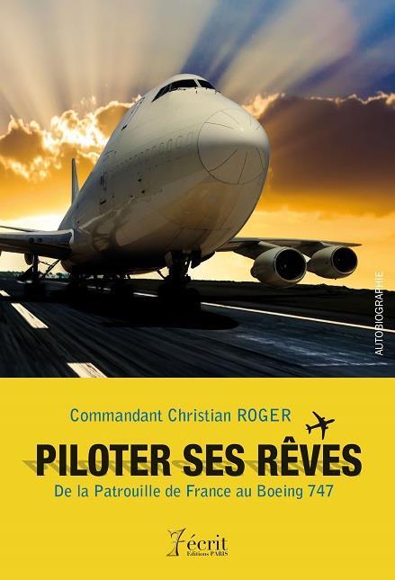 PILOTER SES REVES - DE LA PATROUILLE DE FRANCE AU BOEING 747