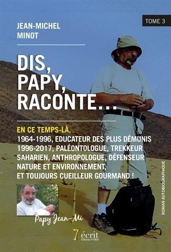 DIS PAPY RACONTE EN CE TEMPS-LA, 1964-1996, EDUCATEUR DES PLUS DEMUNIS 1996-2017, PALEONTOLOGUE, TRE