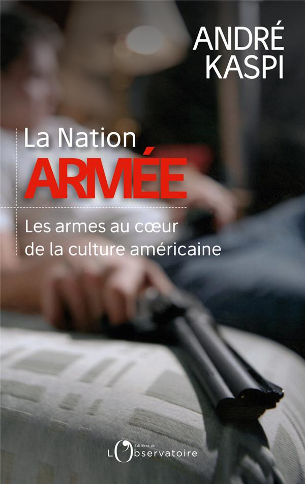 LA NATION ARMEE - LES ARMES AU COEUR DE LA CULTURE AMERICAINE