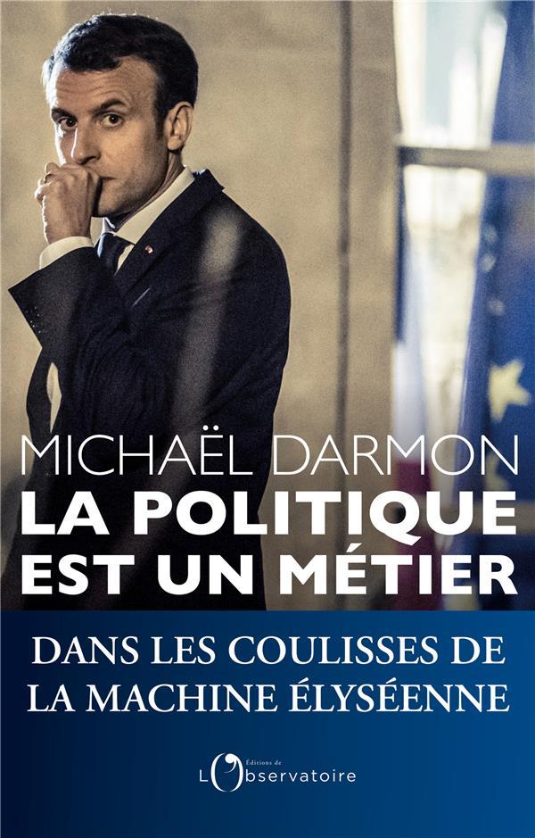 LA POLITIQUE EST UN METIER - DANS LES COULISSES DE LA MACHINE ELYSEENNE