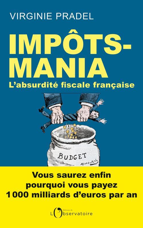 IMPOTS-MANIA - L'ABSURDITE FISCALE FRANCAISE