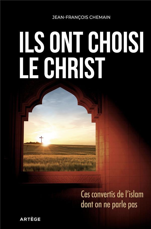ILS ONT CHOISI LE CHRIST - CES CONVERTIS DE L'ISLAM DONT ON NE PARLE PAS
