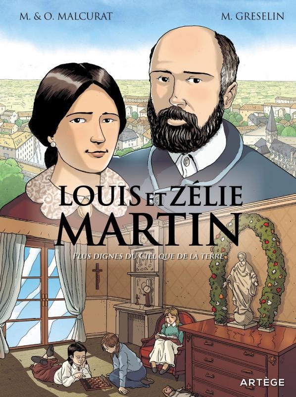 LOUIS ET ZELIE MARTIN - PLUS DIGNES DU CIEL QUE DE LA TERRE