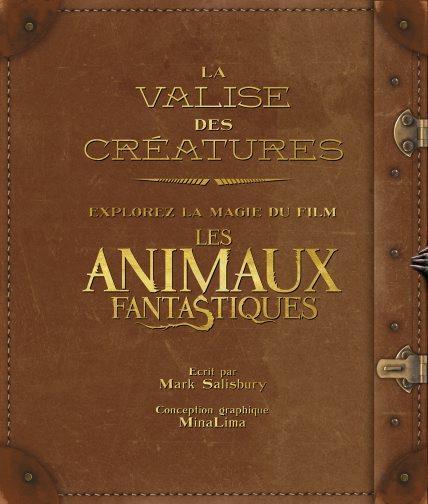 LA VALISE DES CREATURES: EXPLOREZ LA MAGIE DU FILM LES ANIMAUX FANTASTIQUES