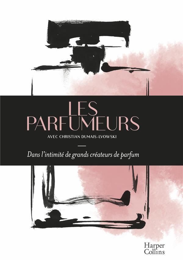 LES PARFUMEURS - DANS L'INTIMITE DE GRANDS CREATEURS DE PARFUM