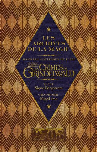 LES ARCHIVES DE LA MAGIE. LES ANIMAUX FANTASTIQUES: LES CRIMES DE GRINDELWALD - DANS LES COULISSES D