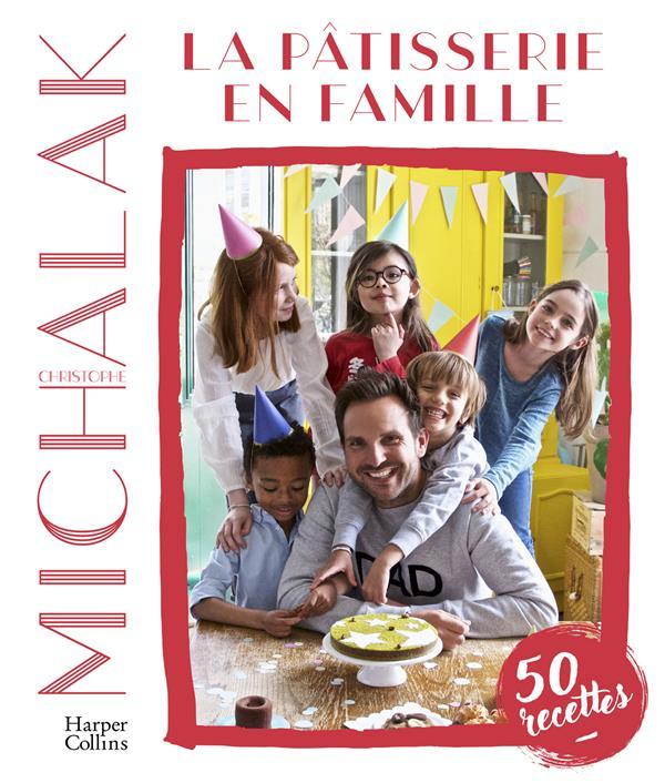 LA PATISSERIE EN FAMILLE - A VOTRE TOUR DE PATISSER ET DE VOUS AMUSER EN FAMILLE !