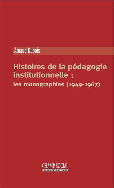 HISTOIRES DE LA PEDAGOGIE INSTITUTIONNELLE : LES MONOGRAPHIES (1949-1967)