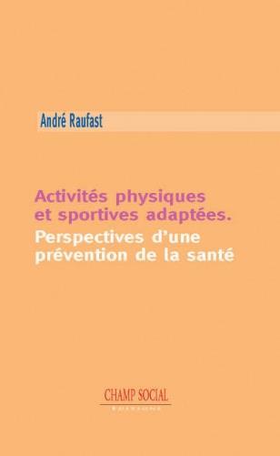 ACTIVITES PHYSIQUES ET SPORTIVES ADAPTEES. PERSPECTIVES D'UNE PREVENTION DE LA SANTE