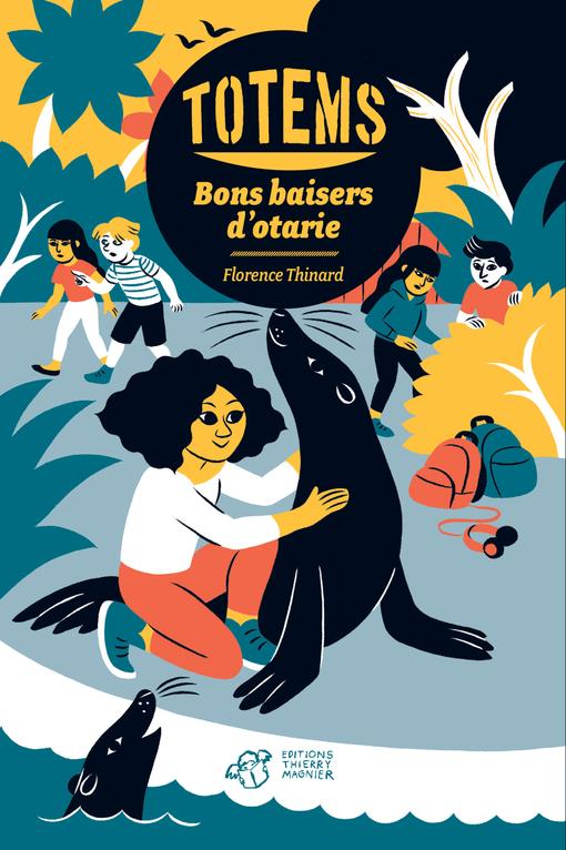 TOTEMS - TOME 4 - BONS BAISERS D'OTARIE
