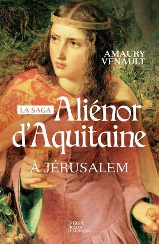 ALIENOR D'AQUITAINE  A JERUSALEM - TOME 3