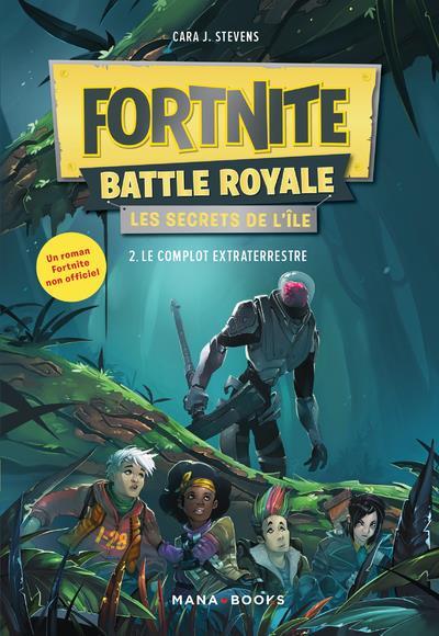 FORTNITE BATTLE ROYALE - LES SECRETS DE L'ILE T02 LE COMPLOT EXTRATERRESTRE - VOLUME 02