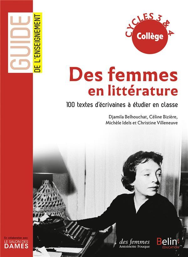 DES FEMMES EN LITTERATURE - 100 TEXTES D'ECRIVAINES A ETUDIER EN CLASSE