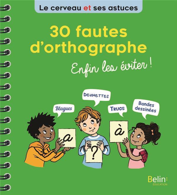 30 FAUTES D'ORTHOGRAPHE, ENFIN LES EVITER