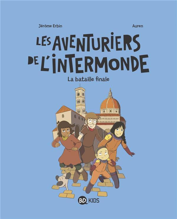 LES AVENTURIERS DE L'INTERMONDE, TOME 05 - LA BATAILLE FINALE