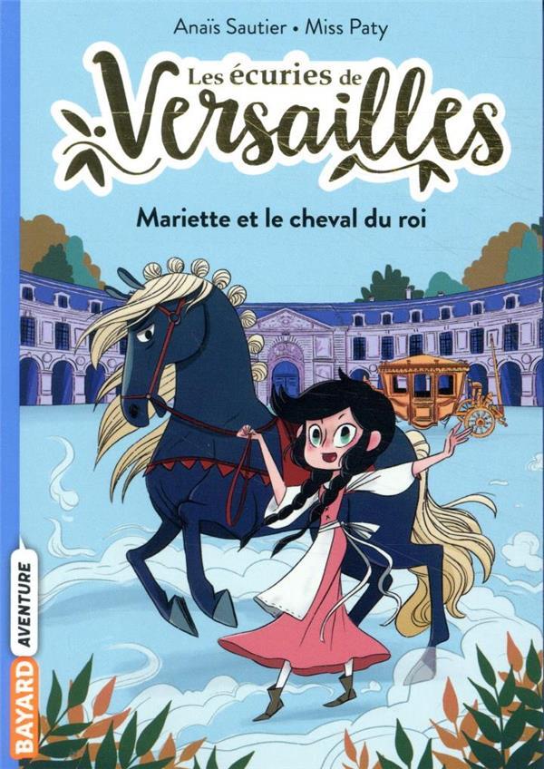 LES ECURIES DE VERSAILLES, TOME 01 - MARIETTE ET LE CHEVAL DU ROI