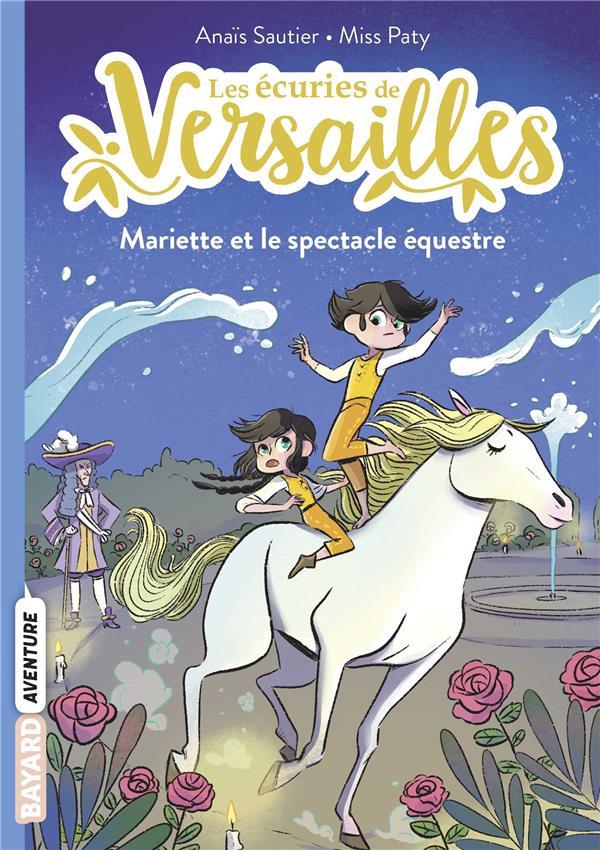 LES ECURIES DE VERSAILLES, TOME 03 - MARIETTE ET LE SPECTACLE EQUESTRE