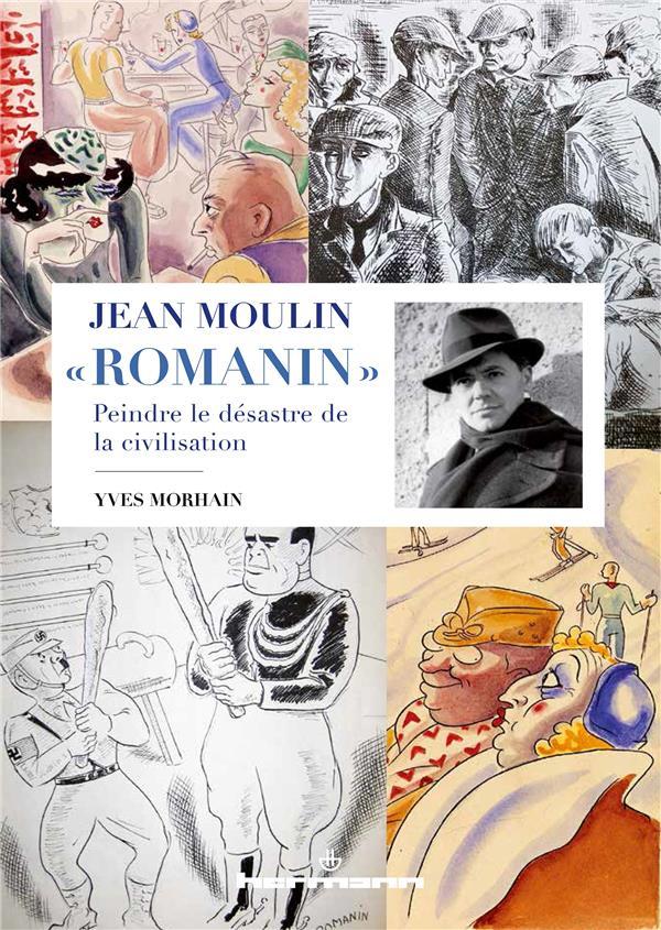 """JEAN MOULIN """"ROMANIN"""" - PEINDRE LE DESASTRE DE LA CIVILISATION"""