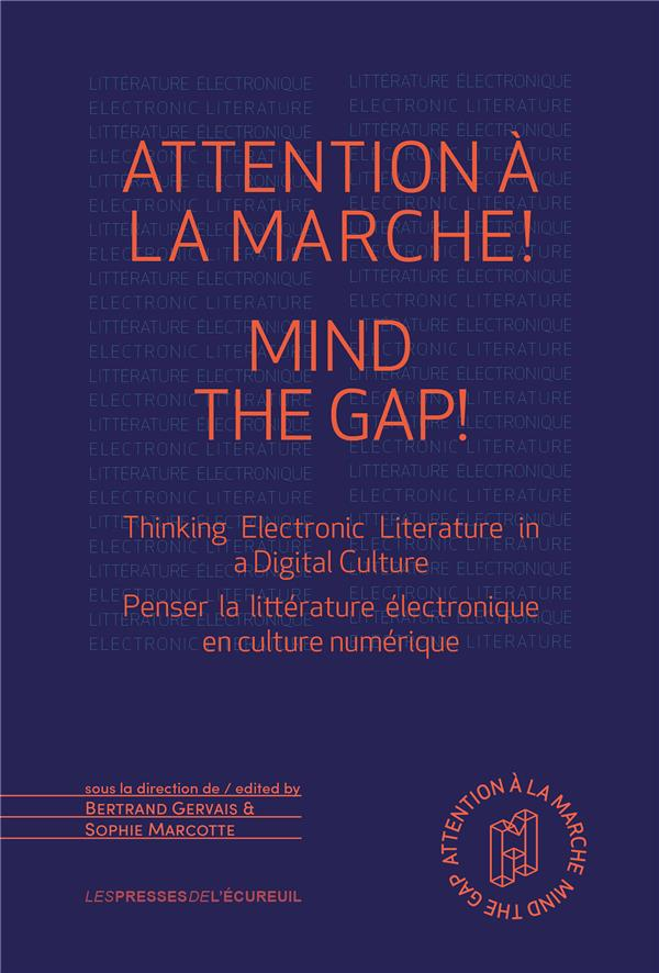 ATTENTION A LA MARCHE ! MIND THE GAP! - THINKING ELECTRONIC LITERATURE IN A DIGITAL CULTURE  PENSER
