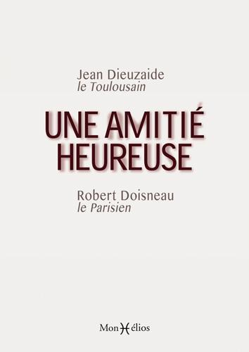 AMITIE HEUREUSE, DIEUZAIDE-DOISNEAU(UNE)
