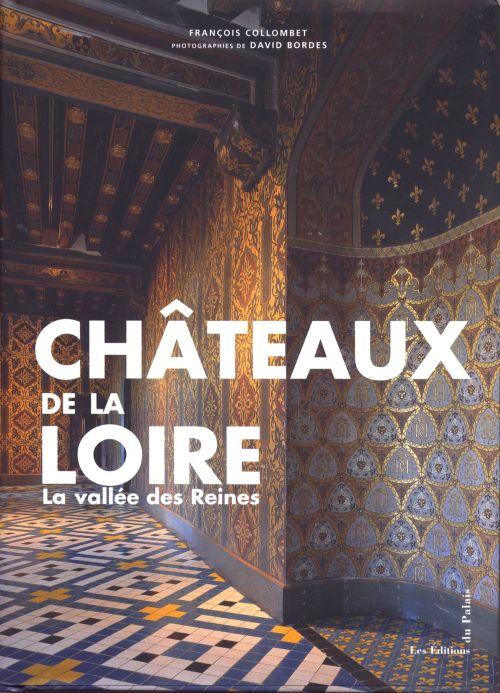 CHATEAUX DE LA LOIRE, LA VALLEE DES REINES.