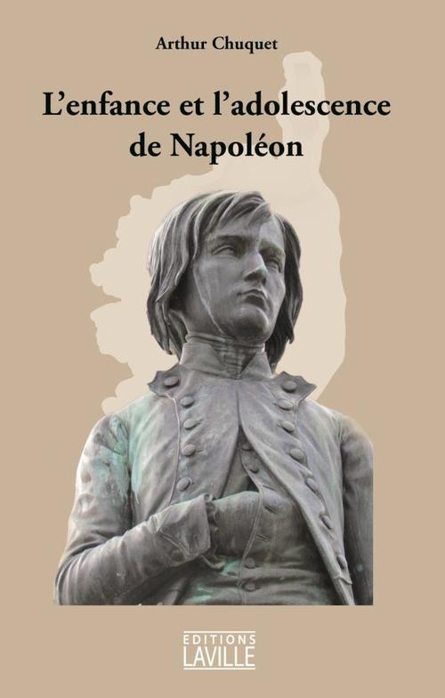 ENFANCE ET L'ADOLESCENCE DE NAPOLEON (L')