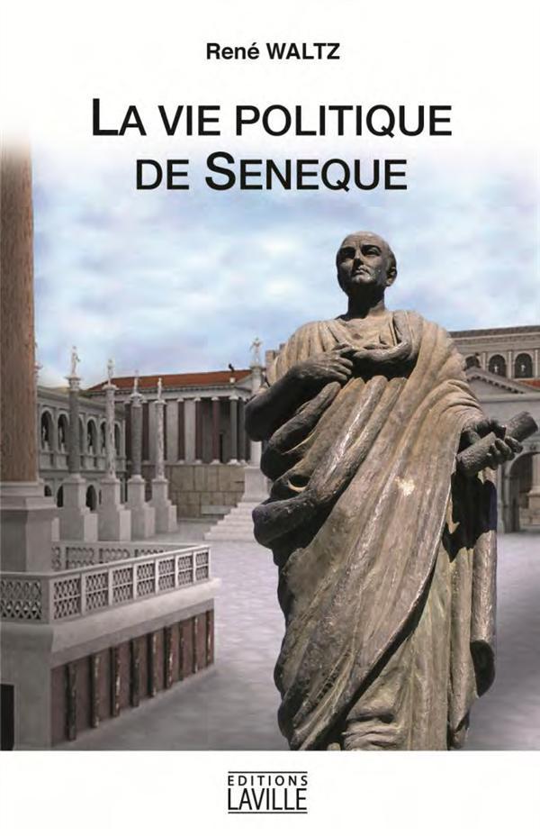 VIE POLITIQUE DE SENEQUE (LA)