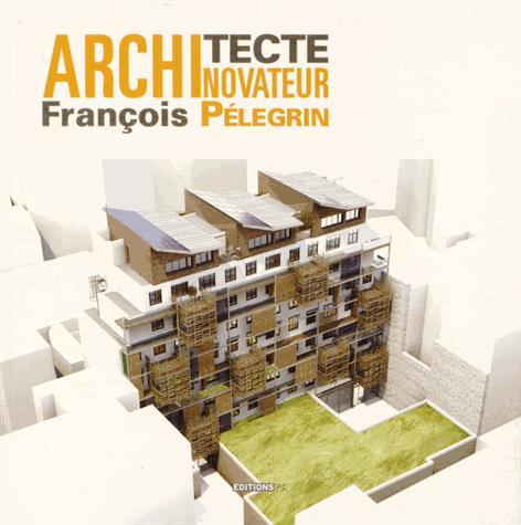 ARCHITECTE NOVATEUR FRANCOIS PELEGRIN