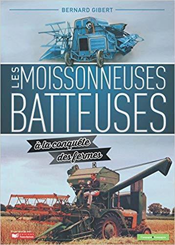 LES MOISSONNEUSES BATTEUSES A LA CONQUETE DES FERMES - 2E ED.